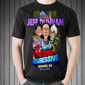 Jeff Dunham Redding Passively Aggressive shirt