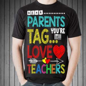 Dear Parents Tag You're It Love Teacher shirt 1