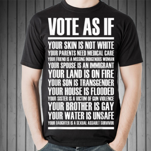 Vote as if your skin is not white shirt