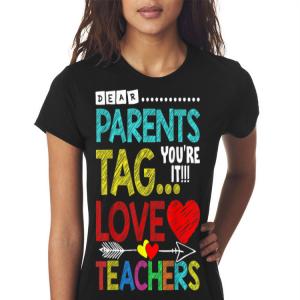 Dear Parents Tag You're It Love Teacher shirt 2