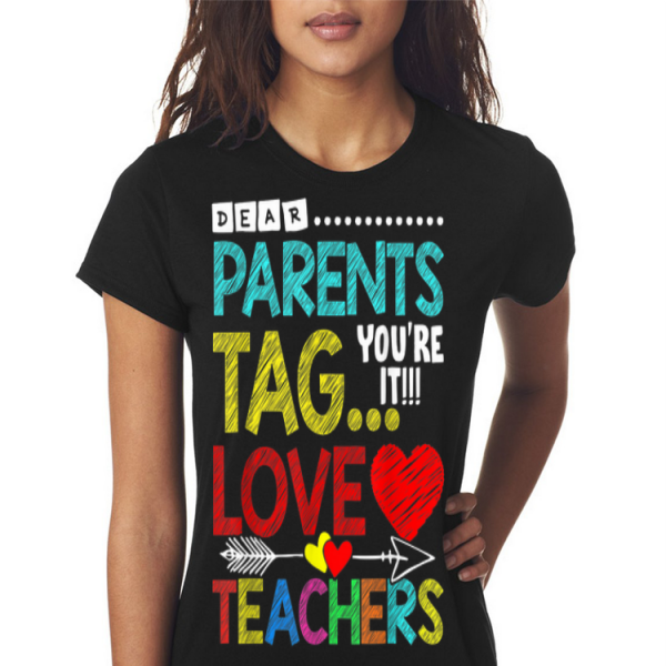Dear Parents Tag You're It Love Teacher shirt