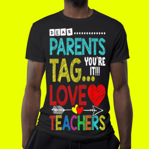 Dear Parents Tag You're It Love Teacher shirt 3