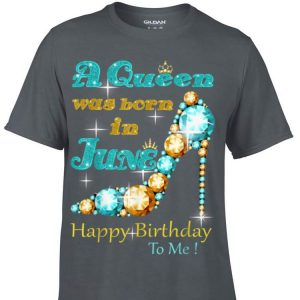 A Queen Was Born in June Happy Birthday To Me shirt