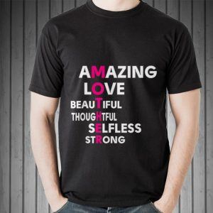 Amamzing love beautifull thoughtfull selfless strong Mother Day shirt