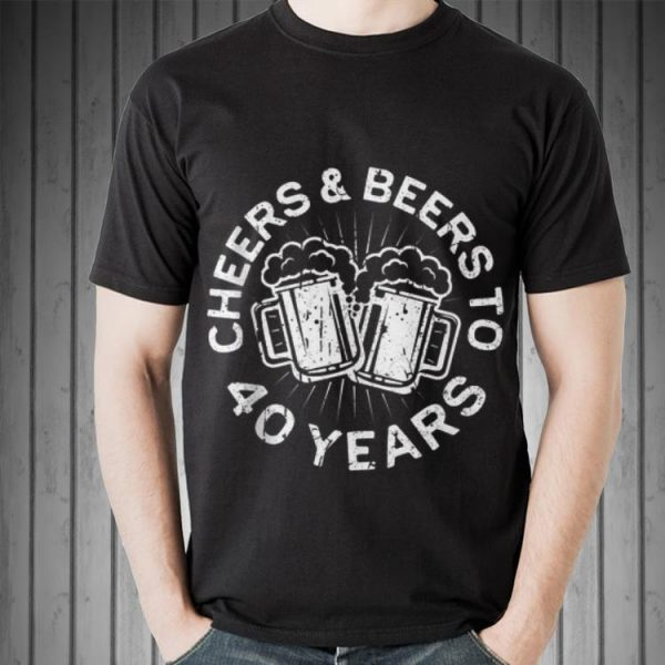 Cheers And Beers To 40 Years shirt