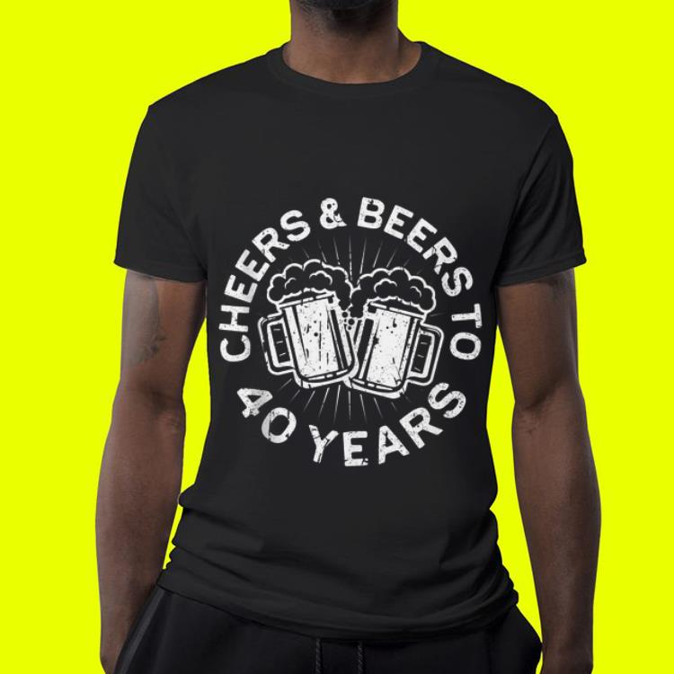 Cheers And Beers To 40 Years shirt 4 - Cheers And Beers To 40 Years shirt
