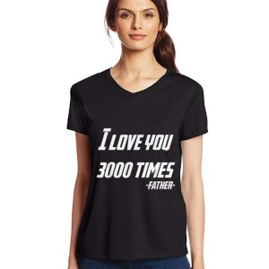Dad's Day I Love You 3000 Times Father shirt 2