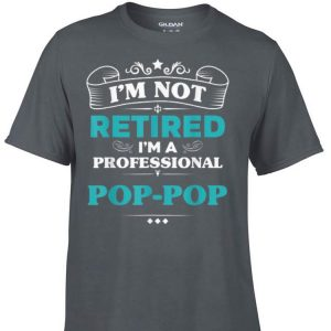 Father day I'm Not Retired Professional Pop-Pop shirt