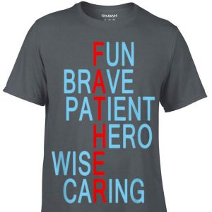 Fun Brave Patient Hero Wise Caring Father shirt