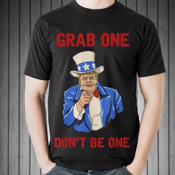 Grab One Don't Be One Donald Trump shirt
