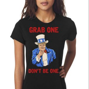 Grab One Don't Be One Donald Trump shirt 2