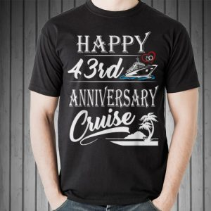 Happy 43rd Anniversary Cruise shirt