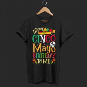 Happy Cinco de Mayo Birthday To Me Mexican shirt