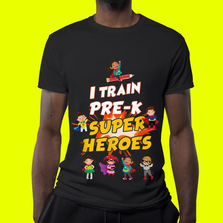 I Train Pre k Super Heroes Teacher shirt 4 - I Train Pre-k Super Heroes Teacher shirt