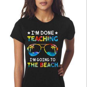 I'm Done Teaching I'm Going To The Beach Teacher Summer shirt 2