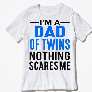 Im A Dad Of twins Nothing scares Me Fathers Day shirt