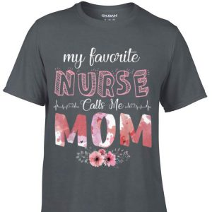My Favorite Nurse Calls Me Mom Mother's Day shirt