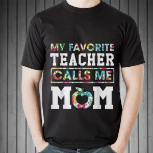 My Favorite Teacher Call Me Mom Mother Day shirt