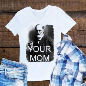 Sigmund freud your mom shirt