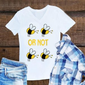 Two Bee Or Not Two Bee shirt