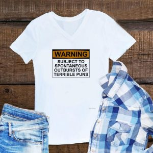Warning subject to spontaneous outbursts of terrible puns shirt