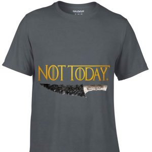 Weapon What do we say to the god of death Not Today Game Of Thrones shirt