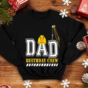 Dad Birthday Crew Construction shirt