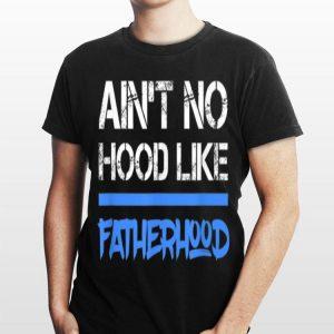 Fathers Day Ain't No Hood Like fatherhood shirt