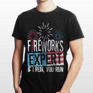 Fireworks Expert If I Run You Run Independence Day shirt