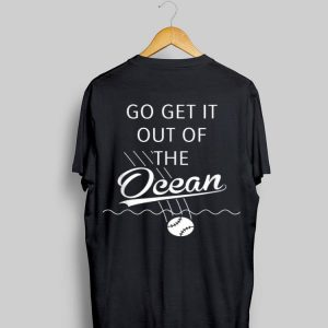 Go Get It Out of the Ocean Blue shirt