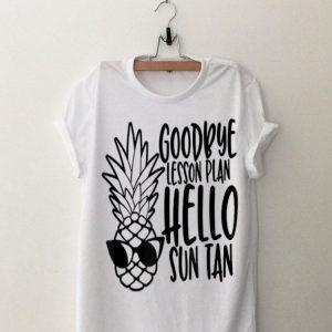 Goodbye Lesson Plan Hello Sun Tan Last Day Of School Pineapple Sunglass shirt