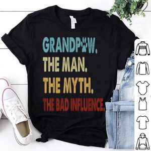 GrandPaw The Man The Myth The Bad Influence shirt