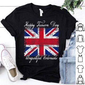 Happy Treason Day Ungrateful Colonials England Flag shirt
