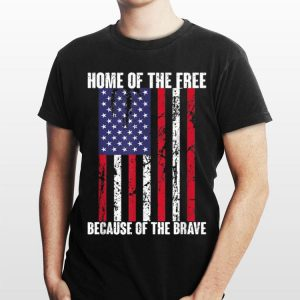 Home Of The Free Because Of The Brave American Flag Independence Day shirt