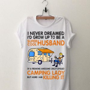 I Never Dreamed I'd Grow Up To Be A Super Cool Husband shirt