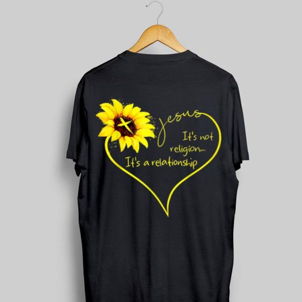 Jesus It's Not A Religion It's A Relationship Sunflower shirt