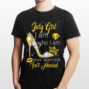 July Girl I Am Who I Am Your Approval Isn't Needed Diamond shirt