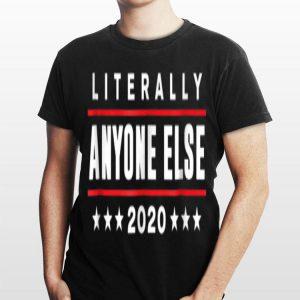 Literally Anyone Else 2020 Trump shirt