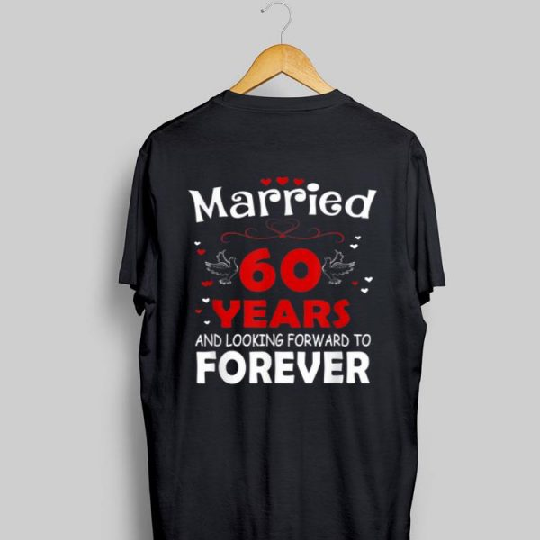 Married 60 Years And Looking Forward To Forever shirt
