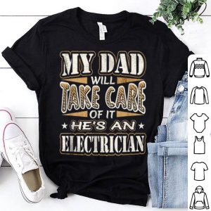 My Dad Take Care He's an Electrician Father's Day shirt
