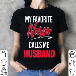 My Favorite Nurse Calls Me Husband Proud Husband of Nurse shirt
