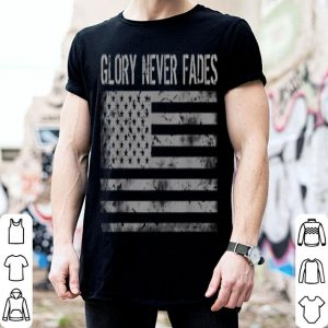 Patriotic American Flag Glory Never Fades shirt
