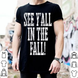 See Y'all In The Fall shirt