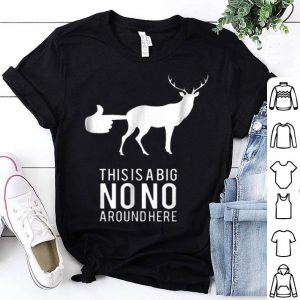 This Is A Big Nono Around Here shirt