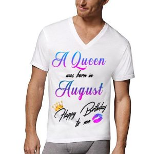 A Queen Was Born In August Happy Birthday To Me shirt