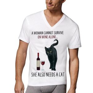 A Woman Cannot Survive On Wine Alone She Also Need A Cat shirt