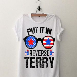 Amrican Sunglass Put It in Reverse Terry Fireworks Independence Day shirt