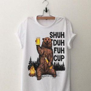 Bear Shuh Duh Fuh Cup Bear Drinking Fire Camping shirt