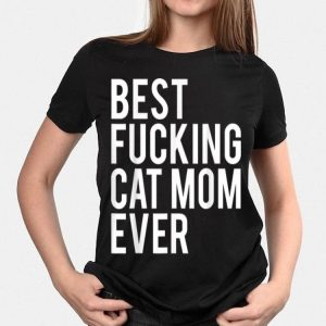 Best Fucking Cat Mom Ever shirt