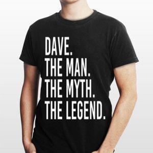 Dave The Man The Myth The Legend shirt